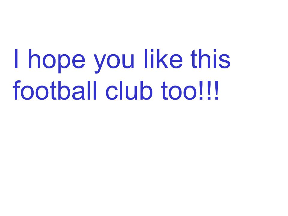 I hope you like this football club too!!!