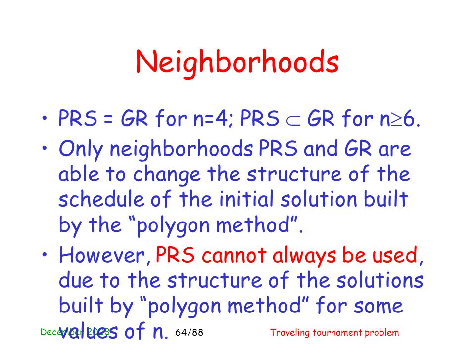December 2003 Traveling tournament problem64/88 Neighborhoods PRS = GR for n=4; PRS  GR for n  6.