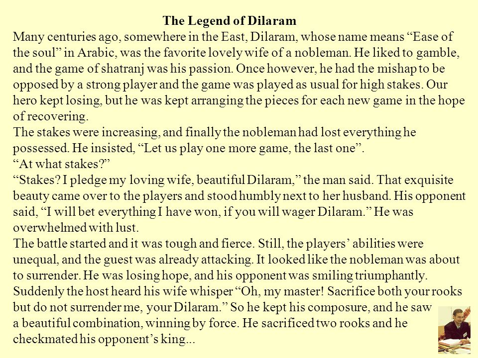 The Legend of Dilaram Many centuries ago, somewhere in the East, Dilaram, whose name means Ease of the soul in Arabic, was the favorite lovely wife of a nobleman.