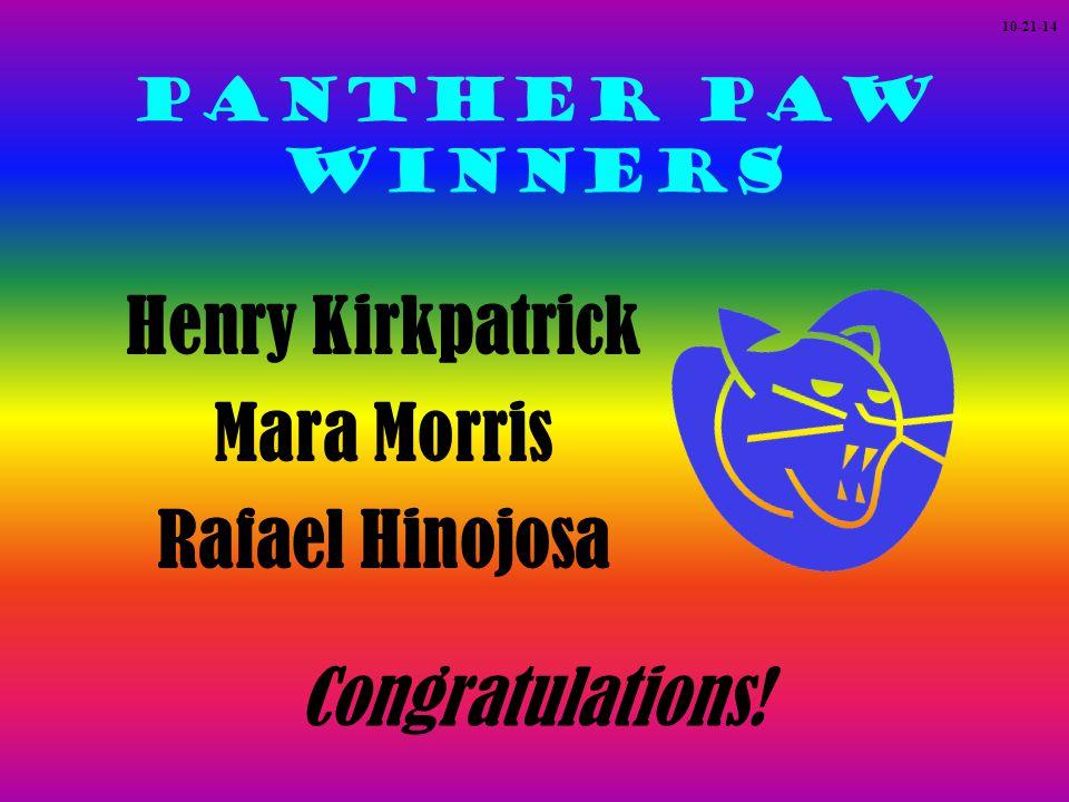 Panther Paw Winners Henry Kirkpatrick Mara Morris Rafael Hinojosa Congratulations! 10-21-14