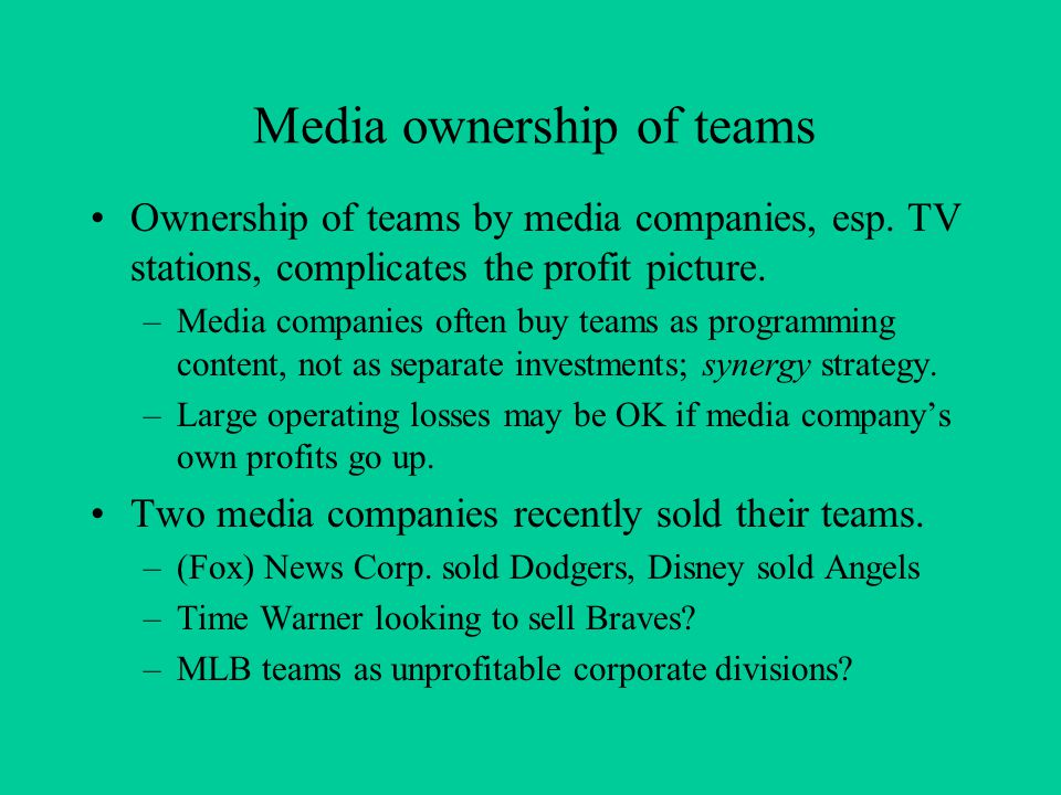 Media ownership of teams Ownership of teams by media companies, esp. TV stations, complicates the profit picture. –Media companies often buy teams as