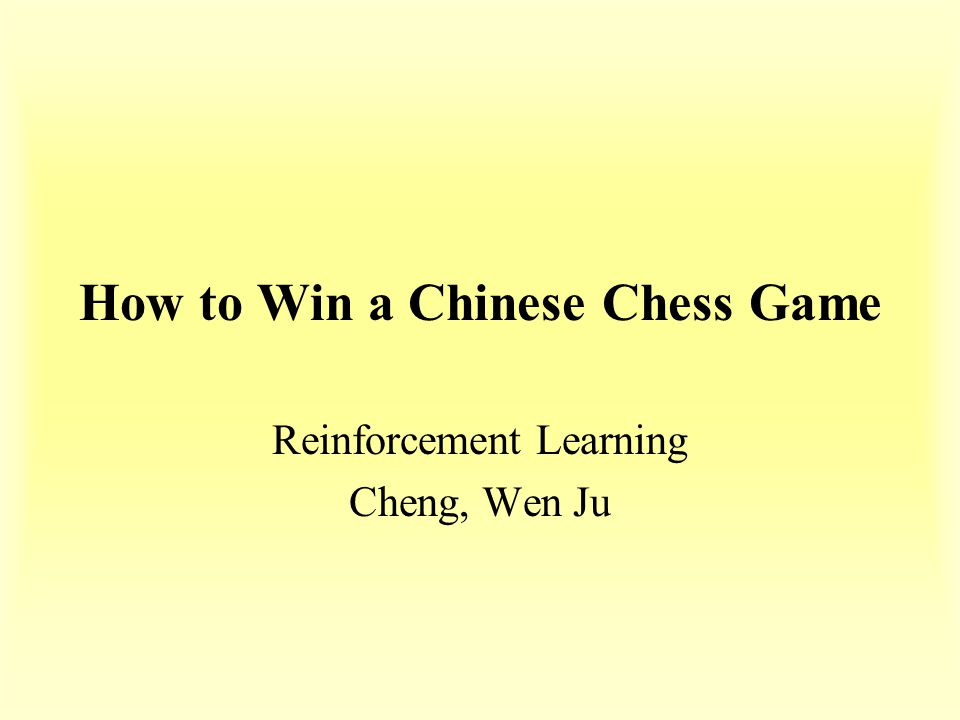 How to Win a Chinese Chess Game Reinforcement Learning Cheng, Wen Ju