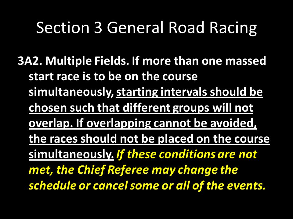 Section 3 General Road Racing 3A2. Multiple Fields. If more than one massed start race is to be on the course simultaneously, starting intervals shoul