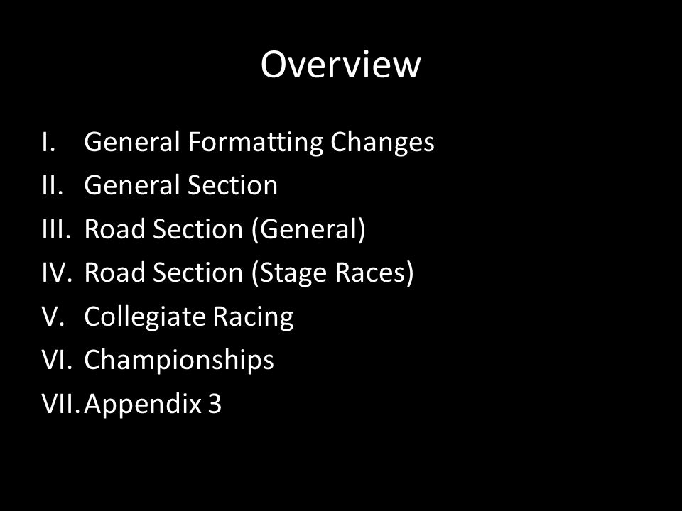 Overview I.General Formatting Changes II.General Section III.Road Section (General) IV.Road Section (Stage Races) V.Collegiate Racing VI.Championships VII.Appendix 3