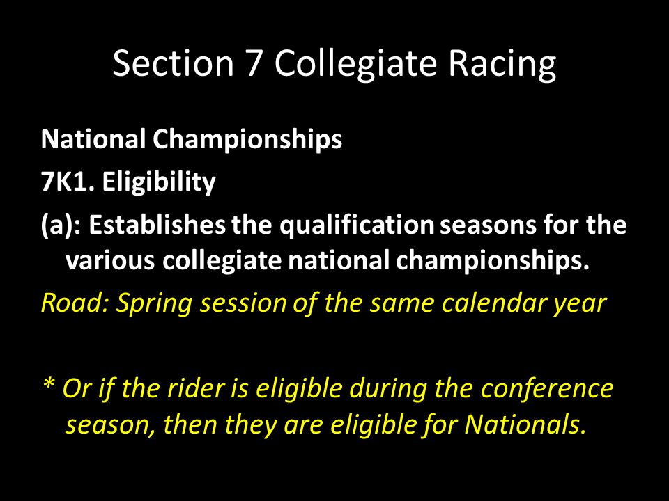 Section 7 Collegiate Racing National Championships 7K1. Eligibility (a): Establishes the qualification seasons for the various collegiate national cha