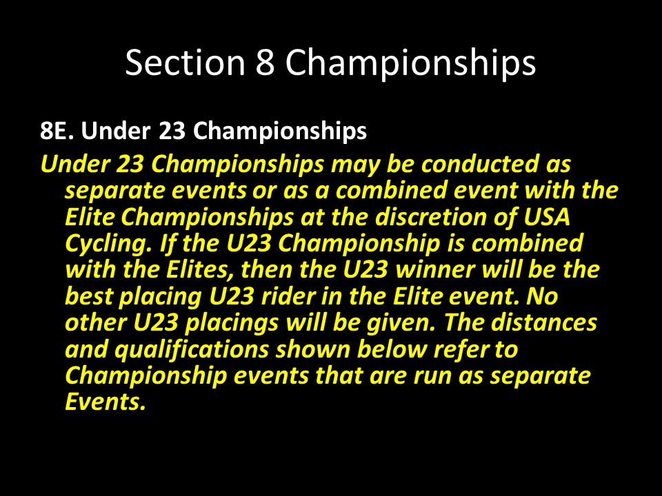 Section 8 Championships 8E. Under 23 Championships Under 23 Championships may be conducted as separate events or as a combined event with the Elite Ch