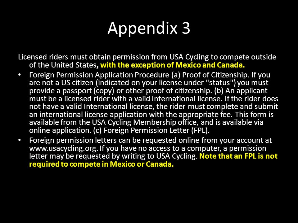 Appendix 3 Licensed riders must obtain permission from USA Cycling to compete outside of the United States, with the exception of Mexico and Canada. F