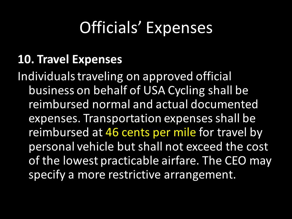 Officials' Expenses 10. Travel Expenses Individuals traveling on approved official business on behalf of USA Cycling shall be reimbursed normal and ac