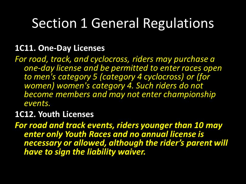 Section 1 General Regulations 1C11. One-Day Licenses For road, track, and cyclocross, riders may purchase a one-day license and be permitted to enter