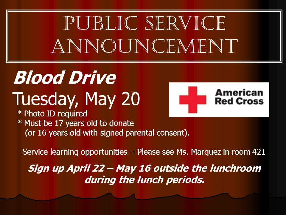 Blood Drive Tuesday, May 20 * Photo ID required * Must be 17 years old to donate (or 16 years old with signed parental consent).