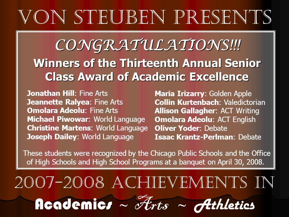 Von Steuben Presents 2007-2008 Achievements in Academics ~ Arts ~ Athletics CONGRATULATIONS!!.
