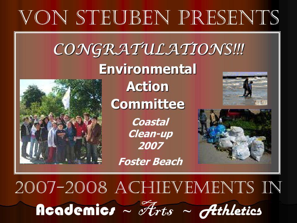 Von Steuben Presents 2007-2008 Achievements in Academics ~ Arts ~ Athletics CONGRATULATIONS!!!EnvironmentalActionCommittee Coastal Clean-up 2007 Foster Beach
