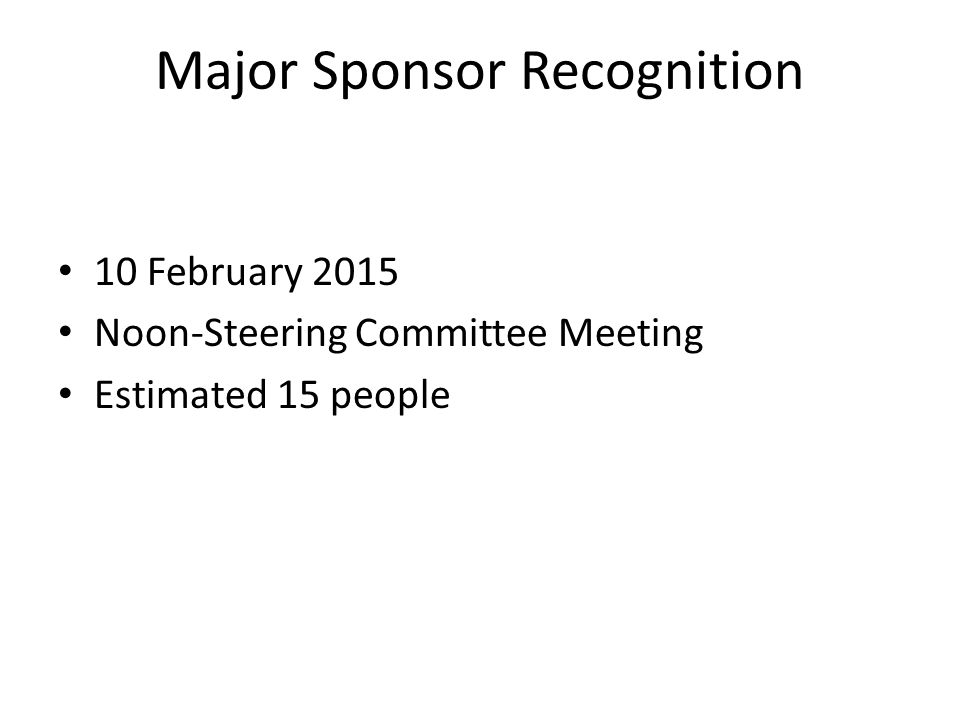 Major Sponsor Recognition 10 February 2015 Noon-Steering Committee Meeting Estimated 15 people