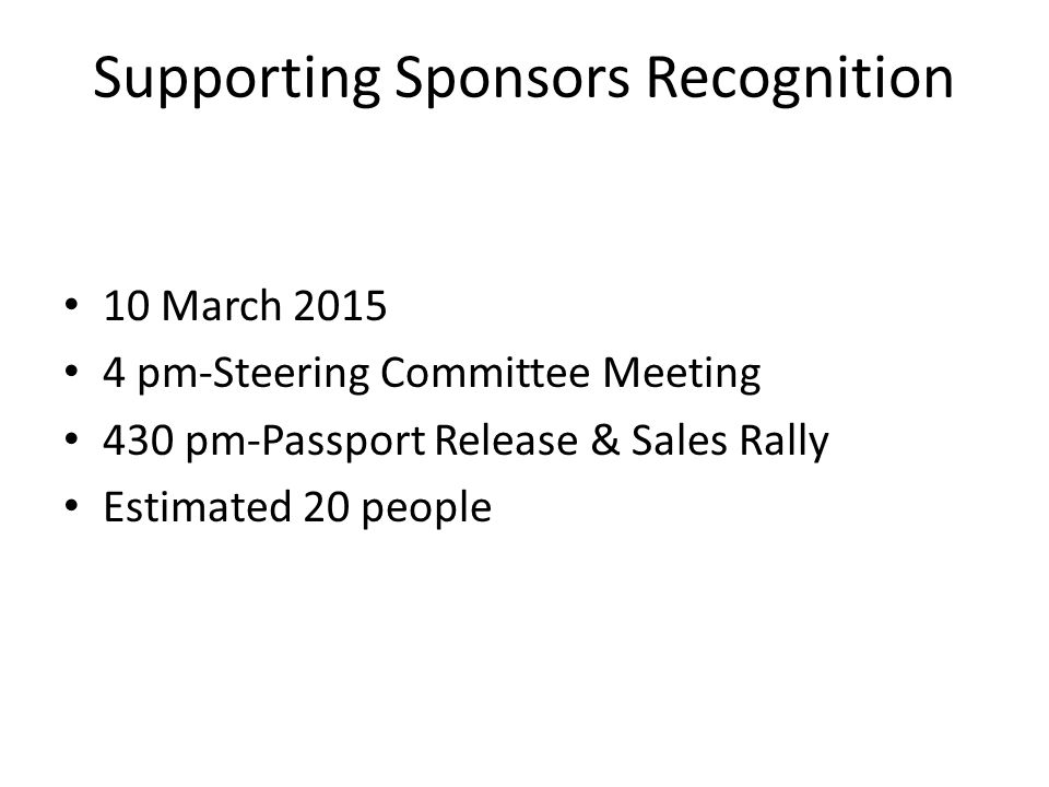 Supporting Sponsors Recognition 10 March 2015 4 pm-Steering Committee Meeting 430 pm-Passport Release & Sales Rally Estimated 20 people