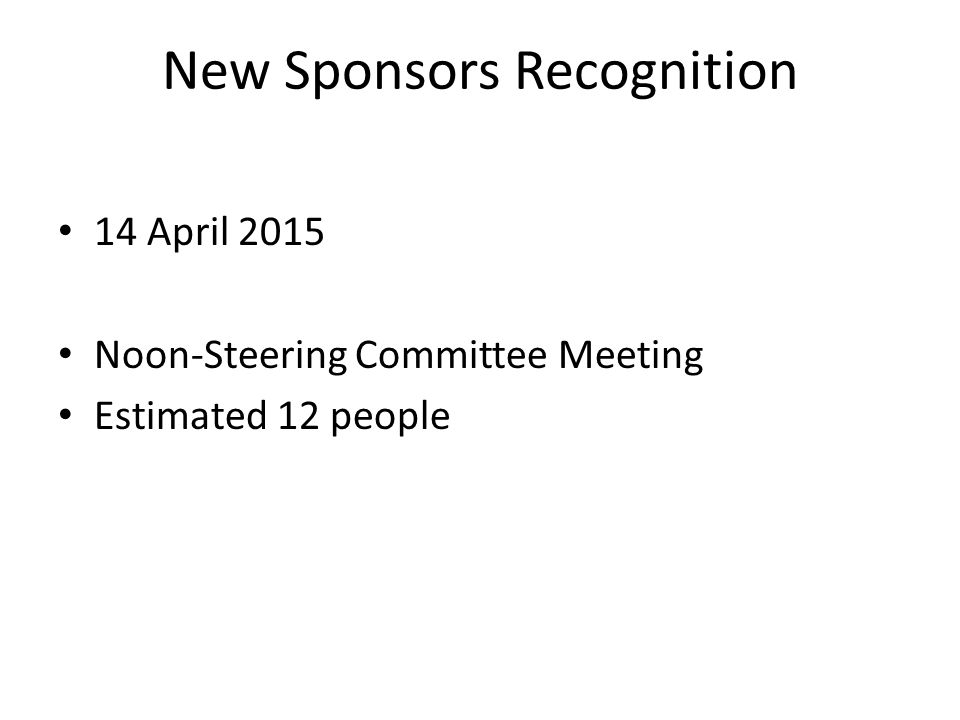 New Sponsors Recognition 14 April 2015 Noon-Steering Committee Meeting Estimated 12 people