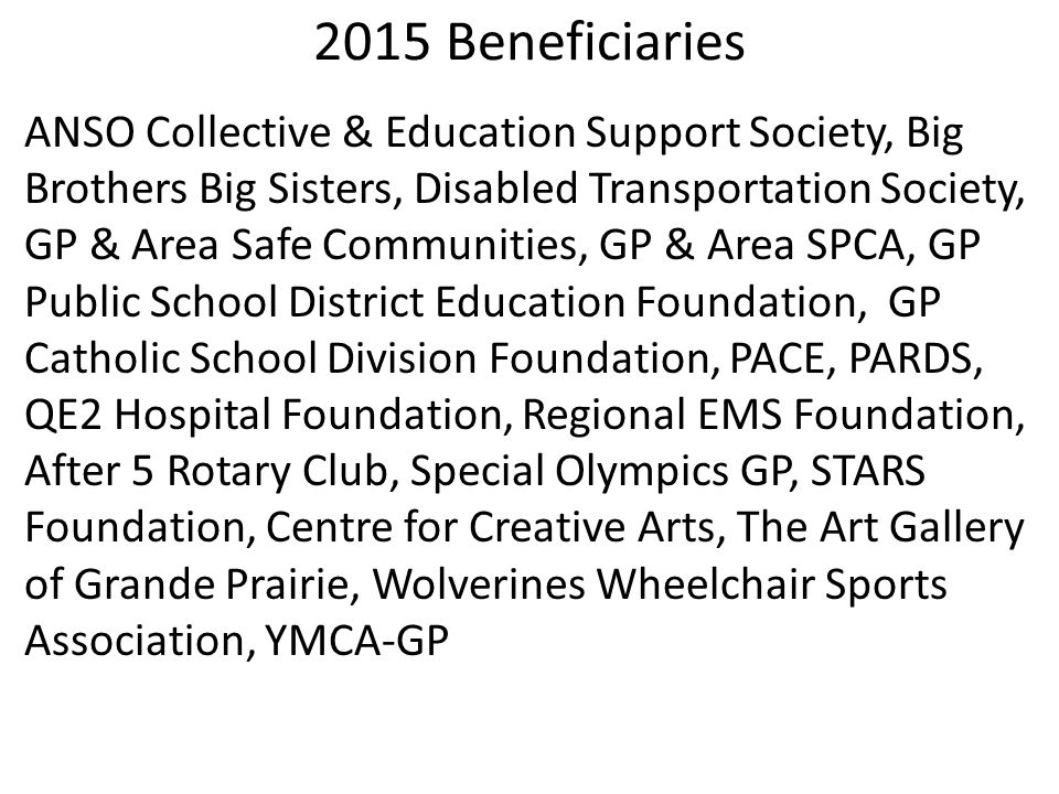 2015 Beneficiaries ANSO Collective & Education Support Society, Big Brothers Big Sisters, Disabled Transportation Society, GP & Area Safe Communities,