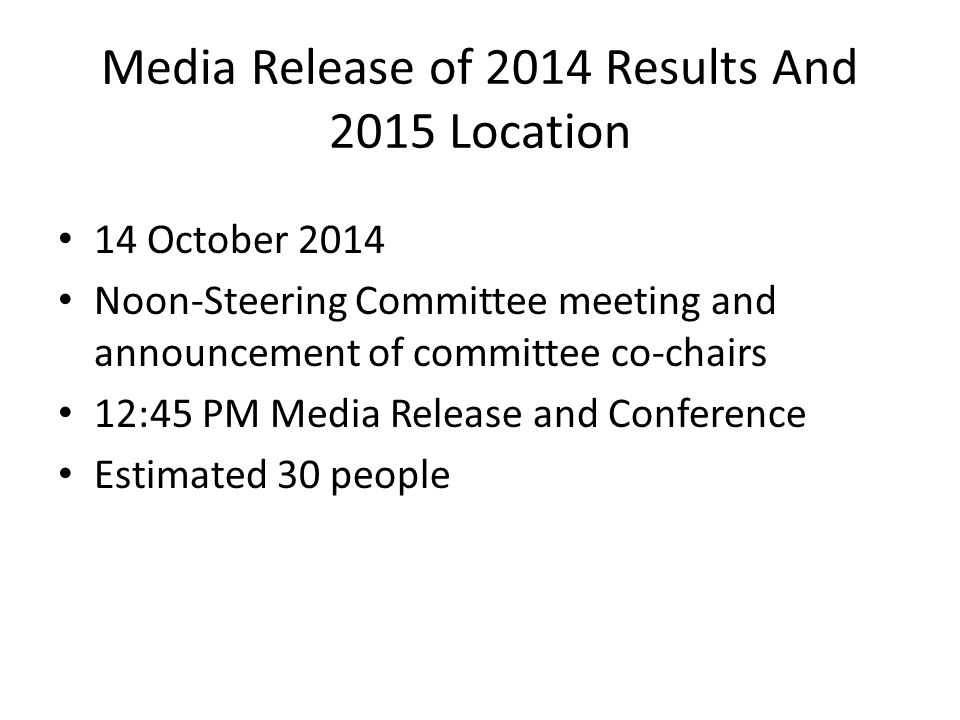Media Release of 2014 Results And 2015 Location 14 October 2014 Noon-Steering Committee meeting and announcement of committee co-chairs 12:45 PM Media