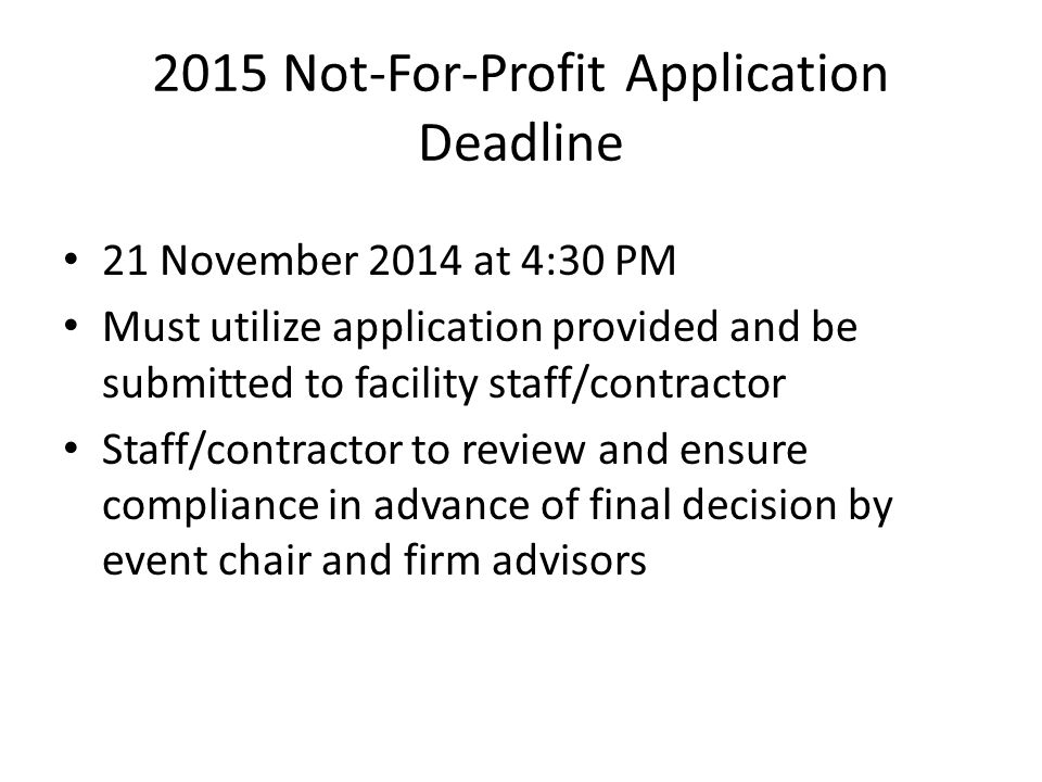 2015 Not-For-Profit Application Deadline 21 November 2014 at 4:30 PM Must utilize application provided and be submitted to facility staff/contractor S