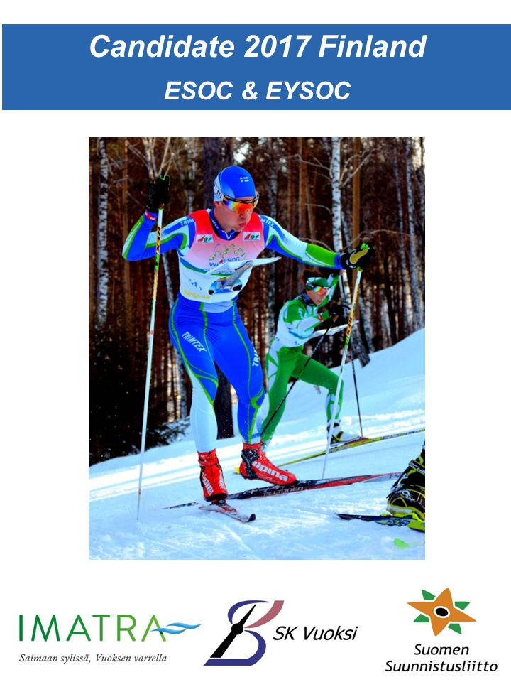 ESOC & EYSOC Application for the year 2016, Finland Federation:The Finnish Orienteering Federation Contact person: Mika Ilomäki Contact details: +358-45-77310310, mika.ilomaki@suunnistusliitto.fimika.ilomaki@suunnistusliitto.fi Local applicant: SK Vuoksi Executive summary ESOC and EYSOC would be held at city of Imatra, which offers excellent terrain, sports infrastructure, and lodging.