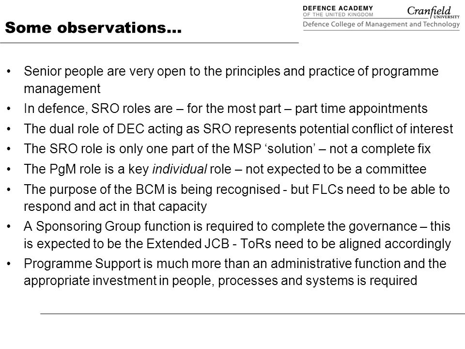 Senior people are very open to the principles and practice of programme management In defence, SRO roles are – for the most part – part time appointme