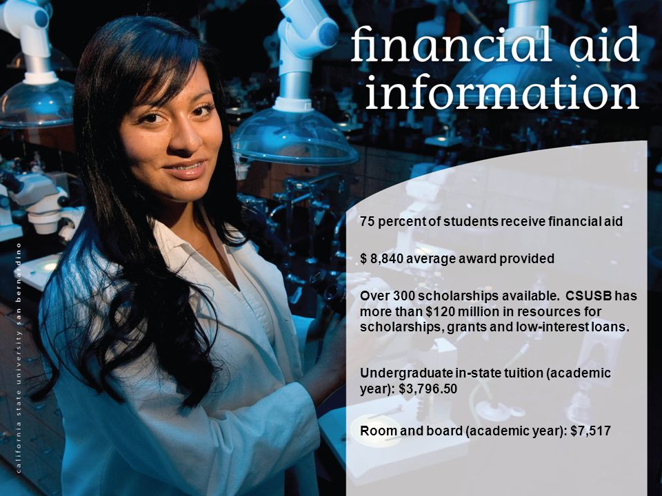 75 percent of students receive financial aid $ 8,840 average award provided Over 300 scholarships available.