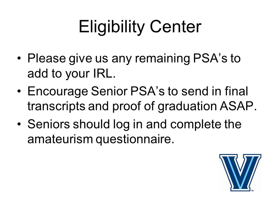 Eligibility Center Please give us any remaining PSA's to add to your IRL.