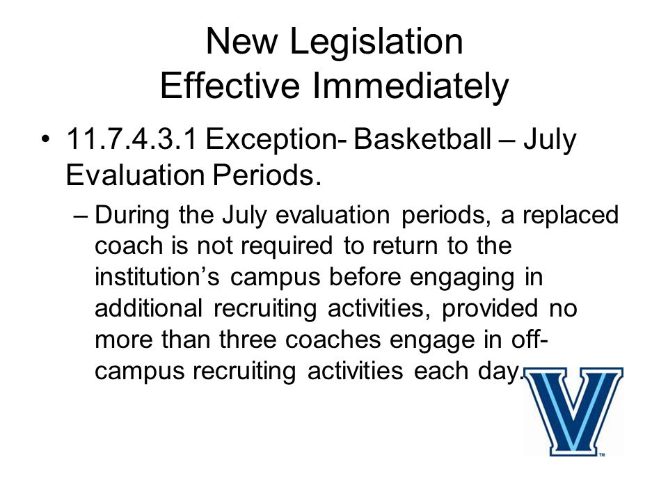 New Legislation Effective Immediately 11.7.4.3.1 Exception- Basketball – July Evaluation Periods.