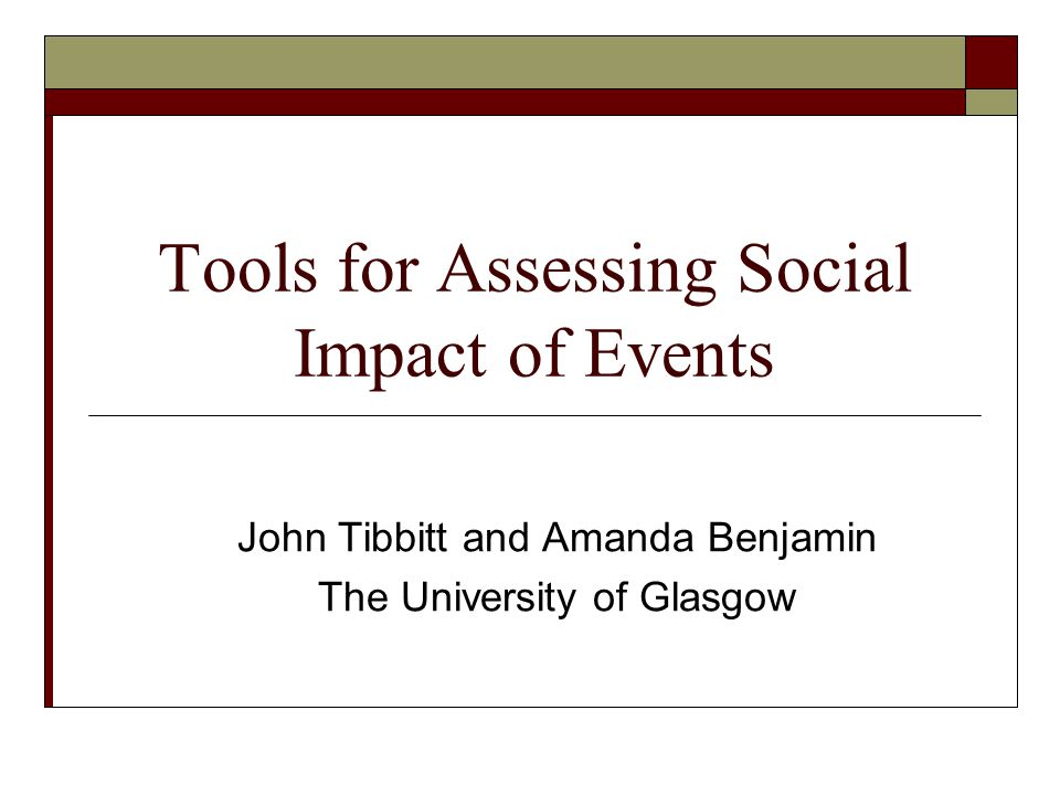 Tools for Assessing Social Impact of Events John Tibbitt and Amanda Benjamin The University of Glasgow