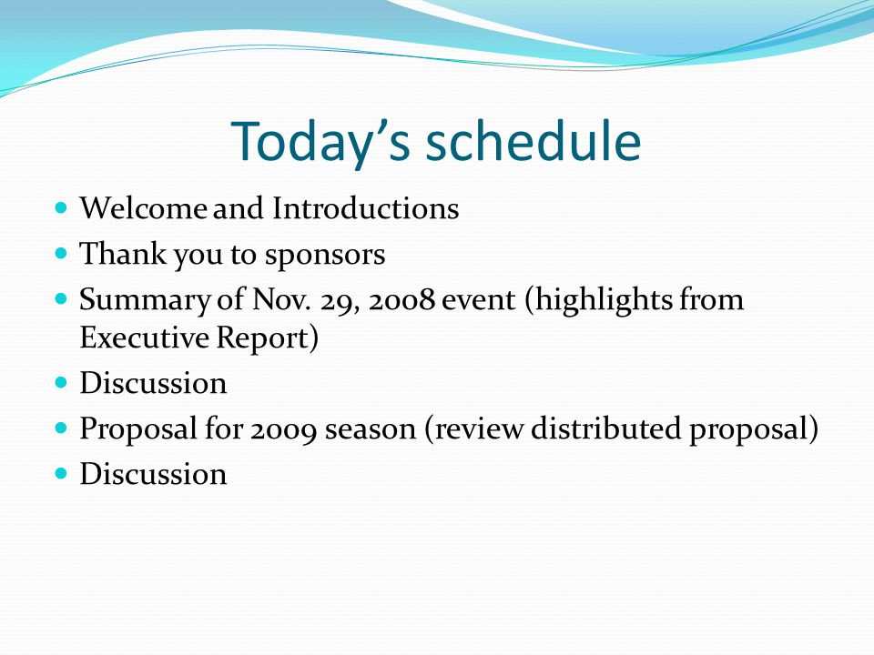 Today's schedule Welcome and Introductions Thank you to sponsors Summary of Nov. 29, 2008 event (highlights from Executive Report) Discussion Proposal