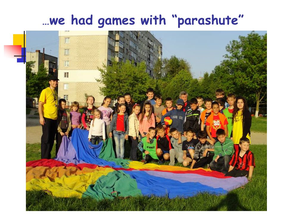 … we had games with parashute