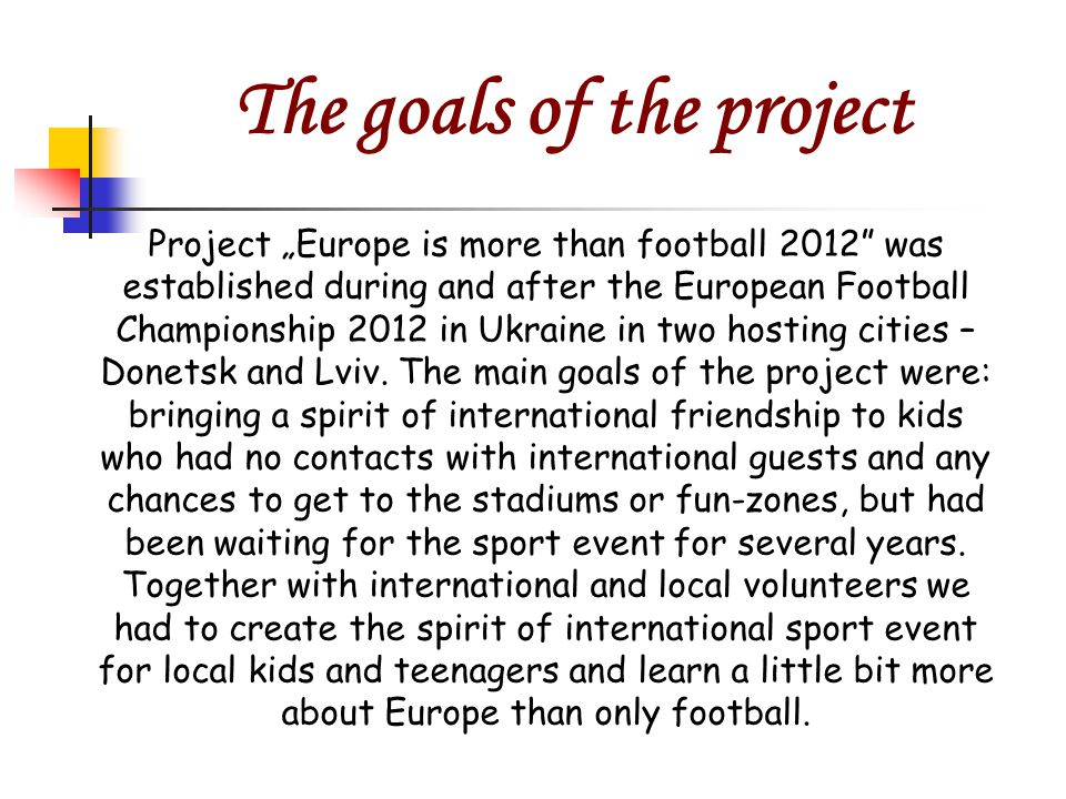"Project ""Europe is more than football 2012 was established during and after the European Football Championship 2012 in Ukraine in two hosting cities – Donetsk and Lviv."