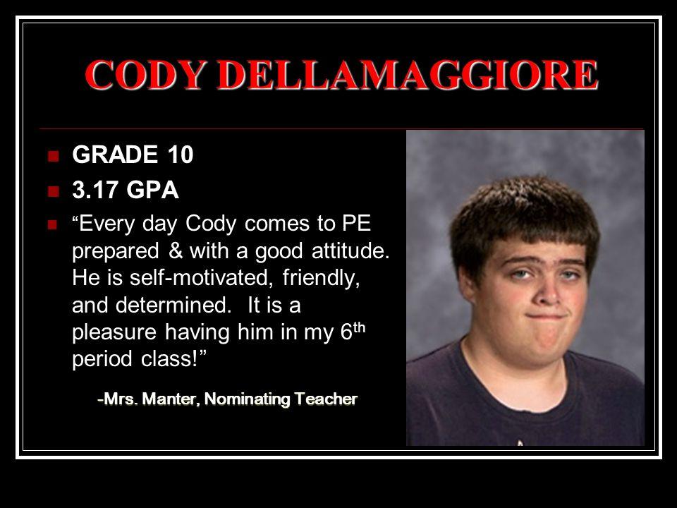 CODY DELLAMAGGIORE GRADE 10 3.17 GPA Every day Cody comes to PE prepared & with a good attitude.