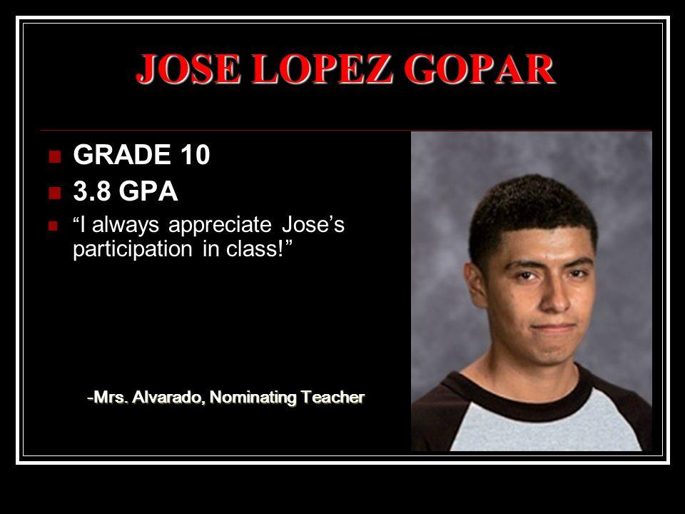 JOSE LOPEZ GOPAR GRADE 10 3.8 GPA I always appreciate Jose's participation in class! -Mrs.