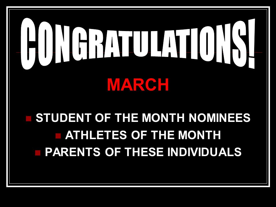 MARCH STUDENT OF THE MONTH NOMINEES ATHLETES OF THE MONTH PARENTS OF THESE INDIVIDUALS