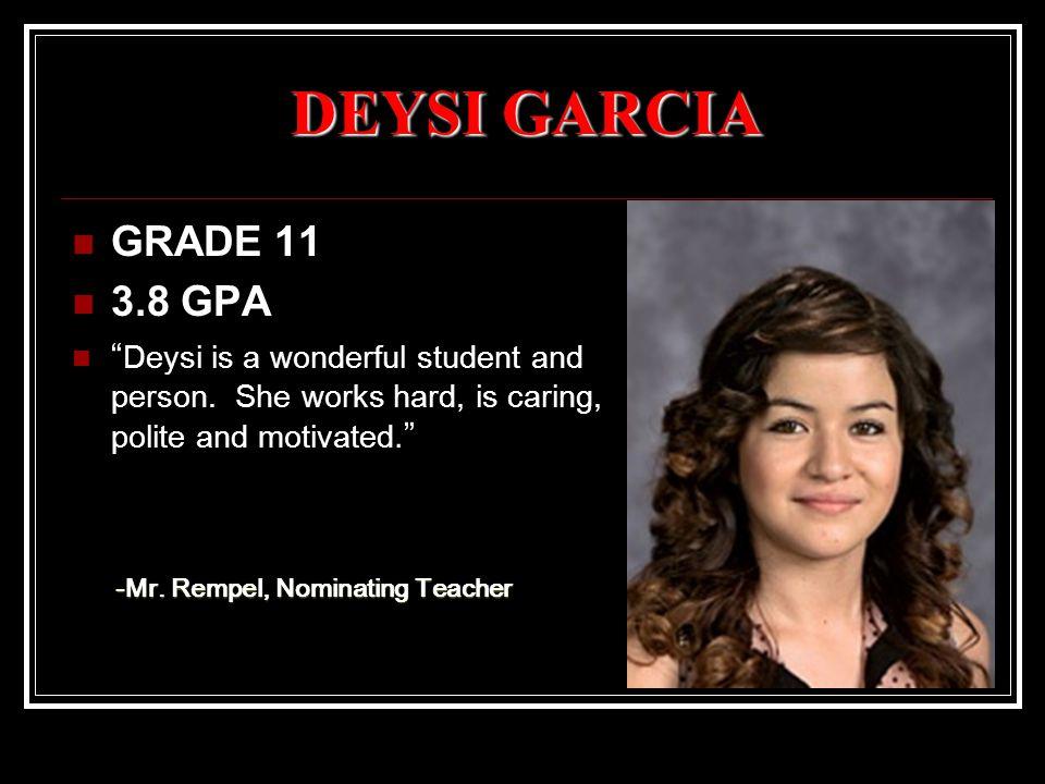 DEYSI GARCIA GRADE 11 3.8 GPA Deysi is a wonderful student and person.