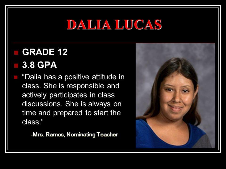 DALIA LUCAS GRADE 12 3.8 GPA Dalia has a positive attitude in class.