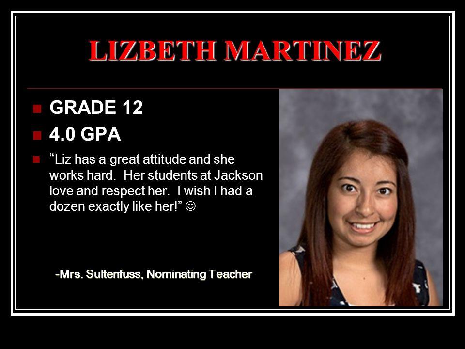 LIZBETH MARTINEZ GRADE 12 4.0 GPA Liz has a great attitude and she works hard.