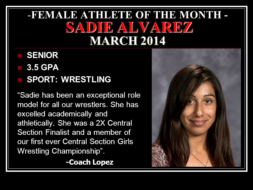 SADIE ALVAREZ MARCH 2014 -FEMALE ATHLETE OF THE MONTH - SADIE ALVAREZ MARCH 2014 SENIOR 3.5 GPA SPORT: WRESTLING Sadie has been an exceptional role model for all our wrestlers.
