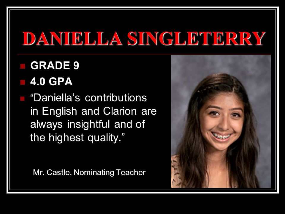 DANIEL VILLANUEVA GRADE 9 3.5 GPA Daniel has been a positive role model for other students.