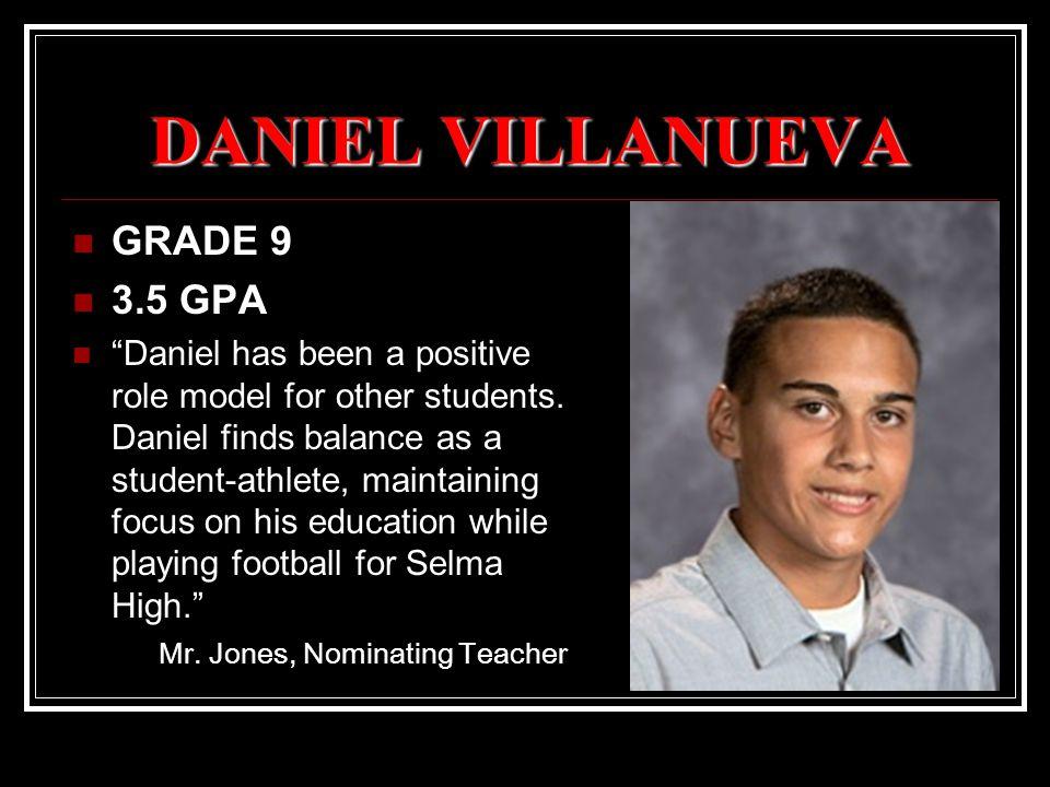 DANIEL VILLANUEVA GRADE 9 3.5 GPA Daniel has been a positive role model for other students.