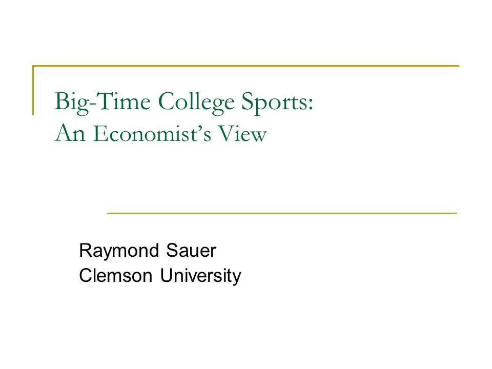 Big-Time College Sports: An Economist's View Raymond Sauer Clemson University
