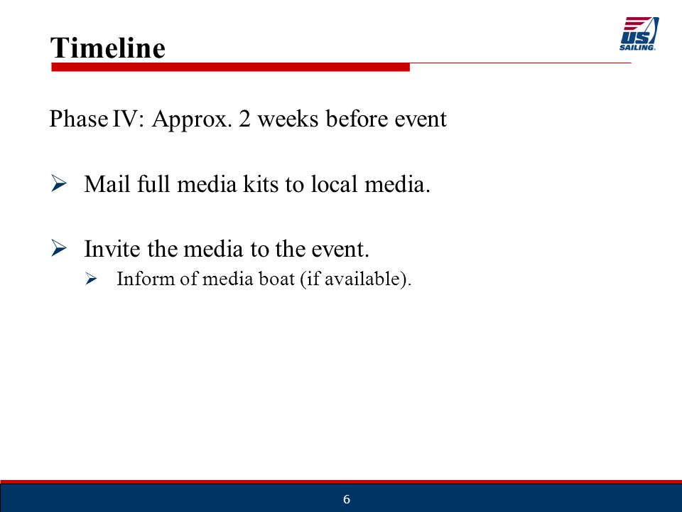7 Timeline Phase V: Within 1 week before event  Media Alert: Short (5 W's) Reminder  Measure interest of media outlets who plan on attending so you can determine need for media boat.