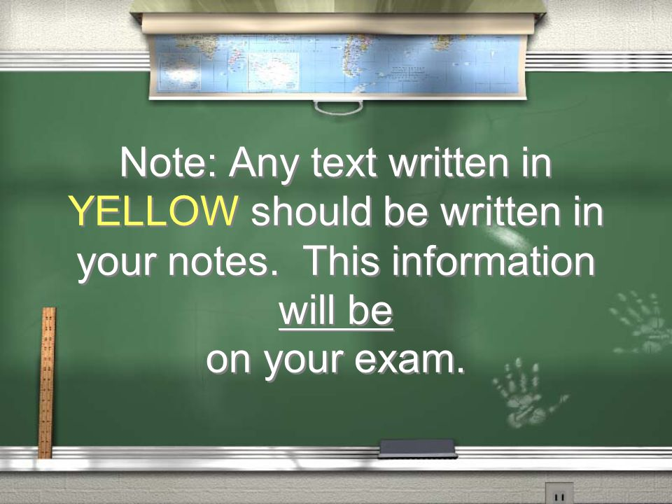 Note: Any text written in YELLOW should be written in your notes. This information will be on your exam.