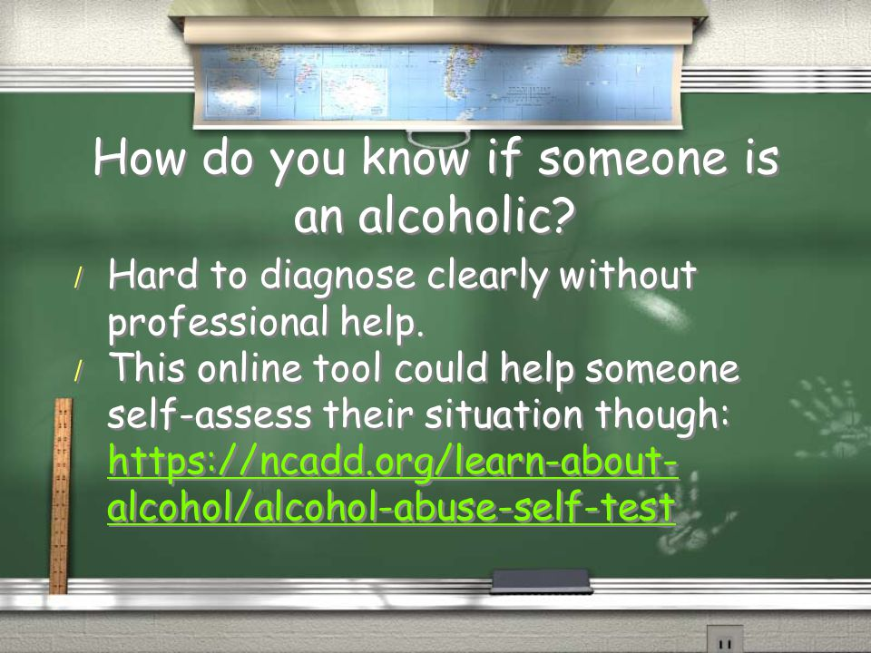 How do you know if someone is an alcoholic? / Hard to diagnose clearly without professional help. / This online tool could help someone self-assess th