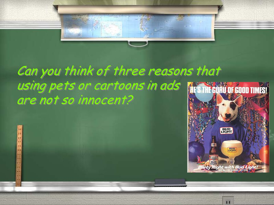 Can you think of three reasons that using pets or cartoons in ads are not so innocent? Can you think of three reasons that using pets or cartoons in a