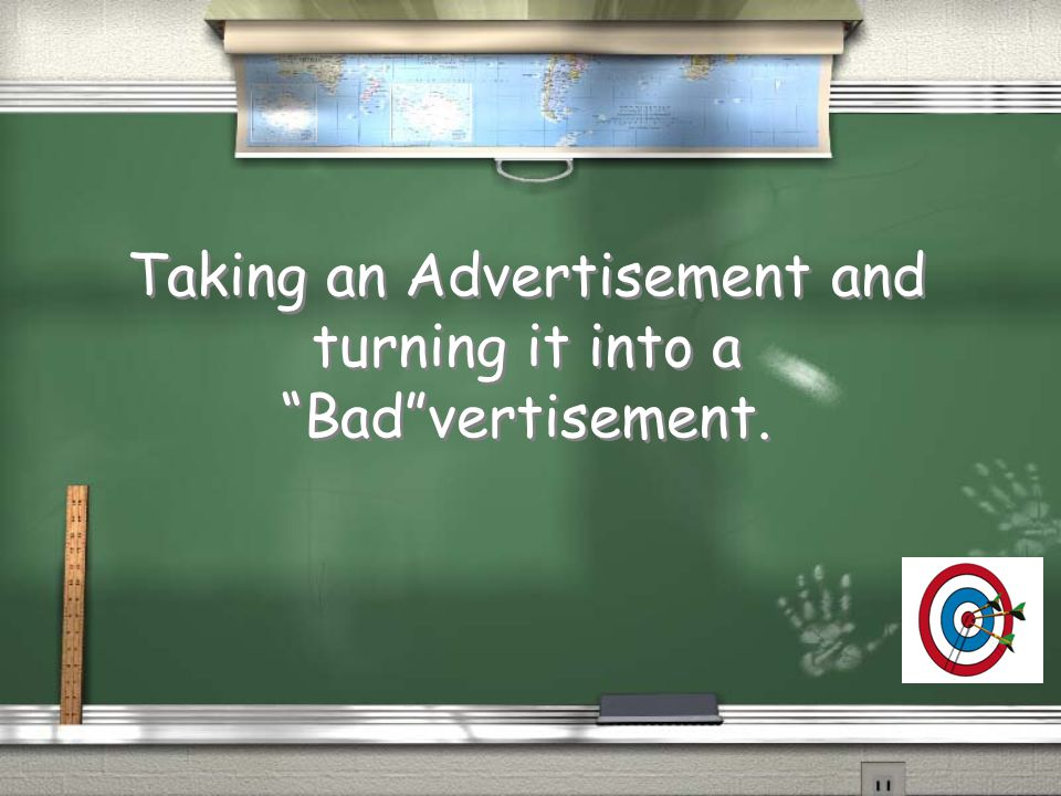 "Taking an Advertisement and turning it into a ""Bad""vertisement."