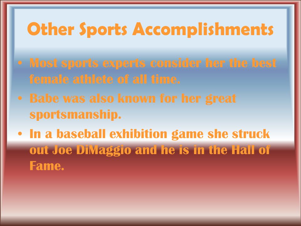 Other Sports Accomplishments Most sports experts consider her the best female athlete of all time.