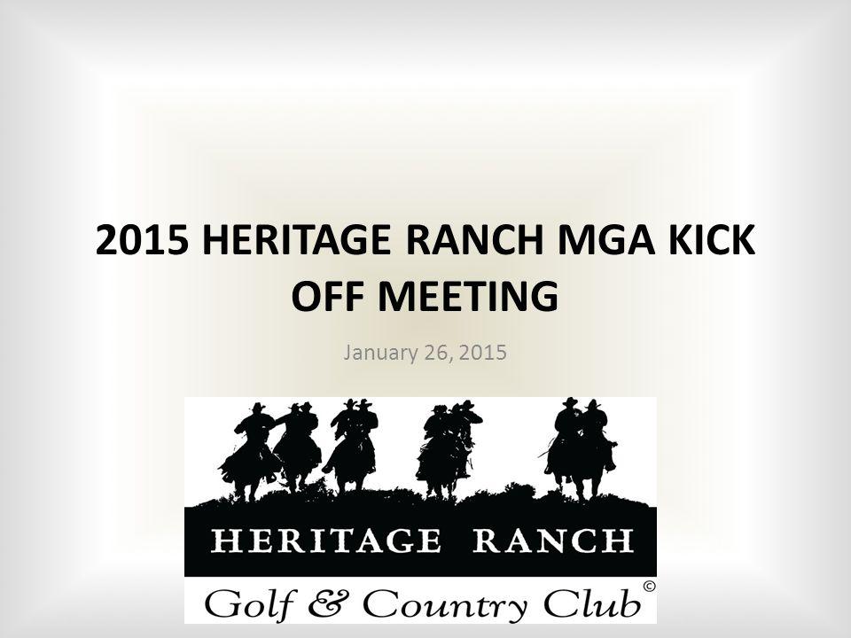 2015 HERITAGE RANCH MGA KICK OFF MEETING January 26, 2015
