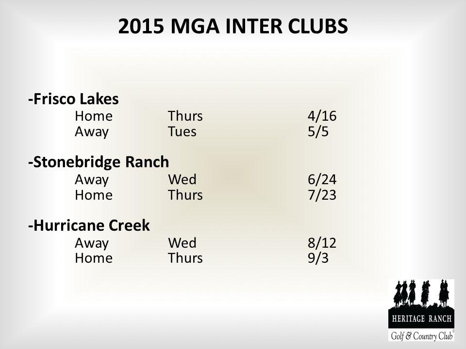 2015 MGA INTER CLUBS -Frisco Lakes HomeThurs4/16 Away Tues5/5 -Stonebridge Ranch AwayWed6/24 HomeThurs7/23 -Hurricane Creek AwayWed8/12 HomeThurs9/3