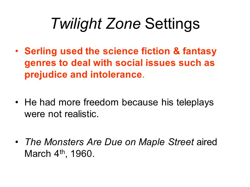Twilight Zone Settings Serling used the science fiction & fantasy genres to deal with social issues such as prejudice and intolerance. He had more fre